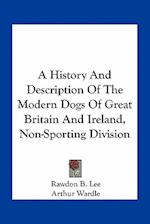 A History and Description of the Modern Dogs of Great Britain and Ireland, Non-Sporting Division af Rawdon B. Lee
