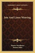Jute and Linen Weaving af Thomas Milne, Thomas Woodhouse