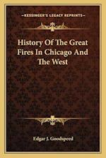 History of the Great Fires in Chicago and the West af Edgar J. Goodspeed