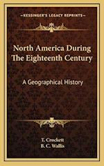 North America During the Eighteenth Century af B. C. Wallis, T. Crockett