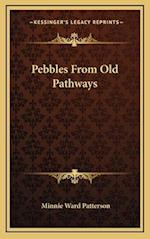 Pebbles from Old Pathways af Minnie Ward Patterson