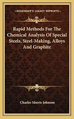 Rapid Methods for the Chemical Analysis of Special Steels, Steel-Making, Alloys and Graphite af Charles Morris Johnson