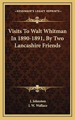 Visits to Walt Whitman in 1890-1891, by Two Lancashire Friends af J. W. Wallace, J. Johnston