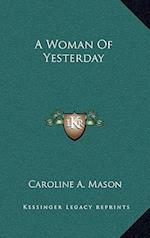 A Woman of Yesterday af Caroline A. Mason