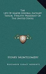 The Life of Major General Zachary Taylor, Twelfth President of the United States