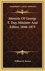 Memoir of George T. Day, Minister and Editor, 1846-1875 af William H. Bowen