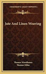 Jute and Linen Weaving af Thomas Woodhouse, Thomas Milne