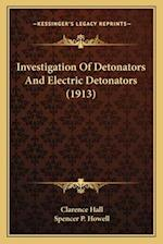 Investigation of Detonators and Electric Detonators (1913) af Spencer P. Howell, Clarence Hall