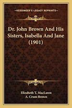 Dr. John Brown and His Sisters, Isabella and Jane (1901) af Elizabeth T. MacLaren