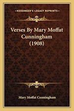 Verses by Mary Moffat Cunningham (1908) af Mary Moffat Cunningham