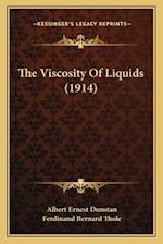 The Viscosity of Liquids (1914) the Viscosity of Liquids (1914) af Ferdinand Bernard Thole, Albert Ernest Dunstan