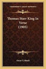 Thomas Starr King in Verse (1905) af Oscar T. Shuck