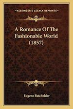 A Romance of the Fashionable World (1857) a Romance of the Fashionable World (1857) af Eugene Batchelder