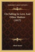 On Falling in Love and Other Matters (1917) on Falling in Love and Other Matters (1917) af Alfred Turner