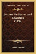 Lectures on Reason and Revelation (1868) af Thomas S. Preston