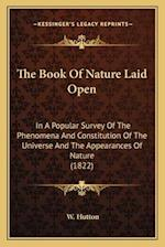 The Book of Nature Laid Open the Book of Nature Laid Open af W. Hutton