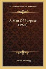 A Man of Purpose (1922) a Man of Purpose (1922) af Donald Richberg