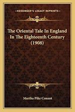 The Oriental Tale in England in the Eighteenth Century (1908the Oriental Tale in England in the Eighteenth Century (1908) ) af Martha Pike Conant