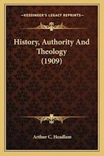 History, Authority and Theology (1909) af Arthur C. Headlam