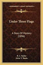 Under Three Flags af Alvin T. Thoits, B. L. Taylor