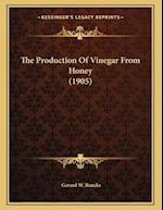 The Production of Vinegar from Honey (1905) af Gerard W. Bancks