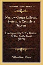 Narrow Gauge Railroad System, a Complete Success af William Stuart Watson