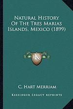 Natural History of the Tres Marias Islands, Mexico (1899) af C. Hart Merriam