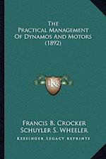 The Practical Management of Dynamos and Motors (1892) af Francis B. Crocker, Schuyler S. Wheeler