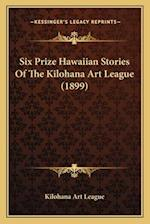 Six Prize Hawaiian Stories of the Kilohana Art League (1899) af Kilohana Art League
