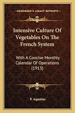 Intensive Culture of Vegetables on the French System af P. Aquatias