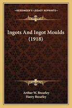 Ingots and Ingot Moulds (1918) af Arthur W. Brearley, Harry Brearley