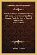 Sketch of the Life and Public Services of General Lewis Casssketch of the Life and Public Services of General Lewis Cass (1852) (1852) af William T. Young