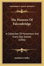 The Humors of Falconbridge the Humors of Falconbridge af Jonathan F. Kelley