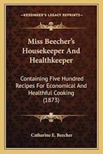 Miss Beecher's Housekeeper and Healthkeeper af Catharine E. Beecher