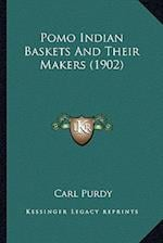 Pomo Indian Baskets and Their Makers (1902) af Carl Purdy