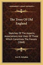 The Trees of Old England af Leo H. Grindon