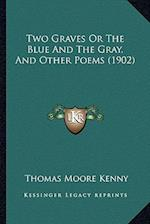 Two Graves or the Blue and the Gray, and Other Poems (1902) af Thomas Moore Kenny