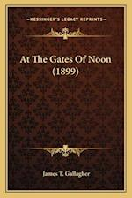 At the Gates of Noon (1899) at the Gates of Noon (1899) af James T. Gallagher