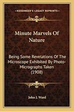 Minute Marvels of Nature af John J. Ward