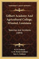 Gilbert Academy and Agricultural College, Winsted, Louisianagilbert Academy and Agricultural College, Winsted, Louisiana af A. H. Dexter Godman, W. D. Godman, Inez A. Godman