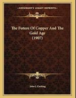 The Future of Copper and the Gold Age (1907) af John J. Cushing