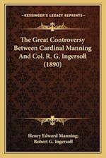 The Great Controversy Between Cardinal Manning and Col. R. G. Ingersoll (1890) af Robert G. Ingersoll, Henry Edward Manning