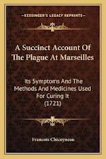 A Succinct Account of the Plague at Marseilles af Francois Chicoyneau