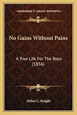 No Gains Without Pains af Helen C. Knight
