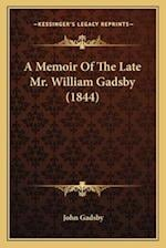 A Memoir of the Late Mr. William Gadsby (1844) af John Gadsby