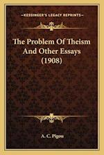 The Problem of Theism and Other Essays (1908) af A. C. Pigou