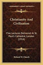 Christianity and Civilization af Richard W. Church