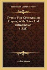 Twenty-Five Consecration Prayers, with Notes and Introduction (1921) af Arthur Linton