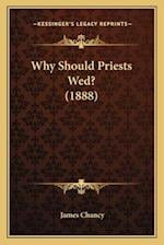 Why Should Priests Wed? (1888) af James Chancy