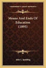 Means and Ends of Education (1895) af John L. Spalding
